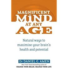 Magnificent Mind At Any Age: Natural Ways to Maximise Your Brain's Health and Potential by Dr Daniel G. Amen (2010-04-01)