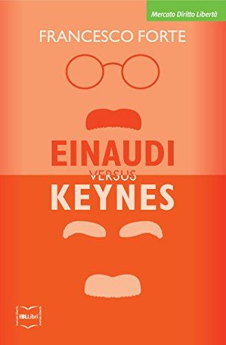 Einaudi versus Keynes: Due grandi del Novecento e la crisi dei nostri giorni (Mercato, Diritto e Libertà)