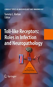 Toll-like Receptors: Roles In Infection And Neuropathology (current Topics In Microbiology And Immunology Book 336) por Tammy Kielian