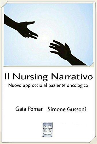 Il Nursing Narrativo nuovo approccio al paziente oncologico - Una testimonianza: Progetti Editoriali Realizzati Onestamente a cura di Giovanni Tommasini