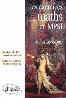 Les exercices de Mathmatiques en MPSI : Un choix de 412 exercices corrigs + un index des notions et des dfinitions de Michel Gonnord ( 1 mars 2000 )