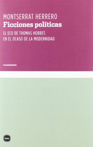 Ficciones políticas: El eco de Thomas Hobbes en el ocaso de la modernidad (conocimiento) por Montserrat Herrero López