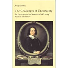 The Challenges of Uncertainty: An Introduction to Seventeenth-Century Spanish Literature