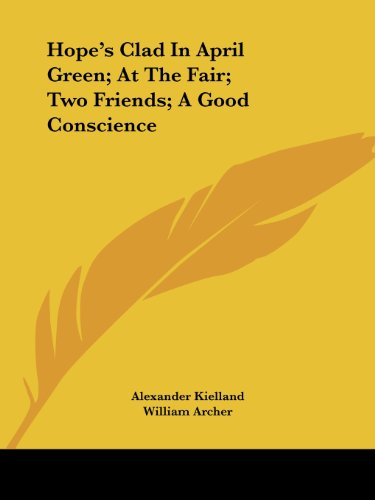 Hope's Clad in April Green; At the Fair; Two Friends; A Good Conscience