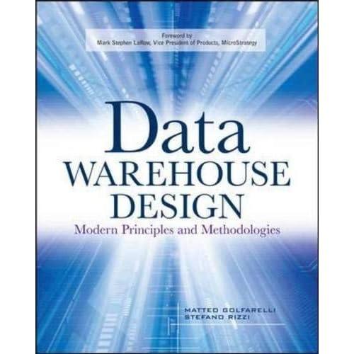 Data Warehouse Design: Modern Principles and Methodologies by Matteo Golfarelli Stefano Rizzi(2009-06-16)