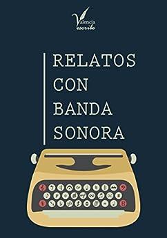 Relatos con banda sonora (Spanish Edition) by [Escribe, Valencia]