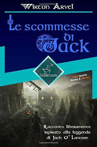 Le scommesse di Jack (Racconto celtico): Racconto liberamente ispirato alla leggenda di Jack O' Lantern, alla festa celtica di Samhain e alle origini di Halloween