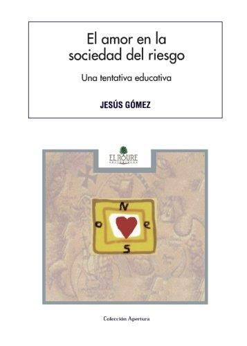 El Amor En La Sociedad Del Riesgo por Jesus Javier Gomez Alonso