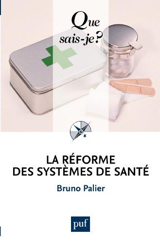 La réforme des systèmes de santé: « Que sais-je ? » n° 3710 par Bruno Palier