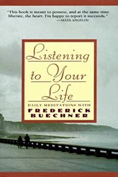Listening to Your Life: Daily Meditations with Frederick Buechne by [Buechner, Frederick]