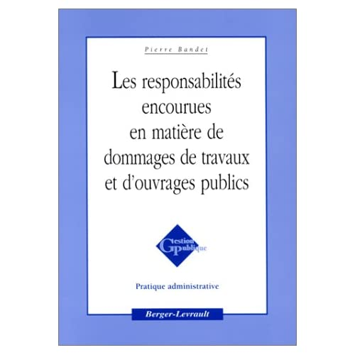 Les responsabilités encourues en matière de dommages de travaux et d'ouvrages publics