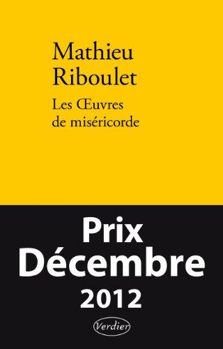 Les Oeuvres de miséricorde : Fictions et réalité - Prix Décembre 2012 par Mathieu Riboulet