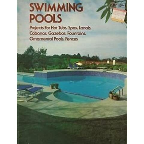Swimming Pools: Projects for Hot Tubs, Spas,