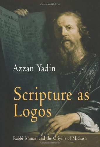 Scripture as Logos: Rabbi Ishmael and the Origins of Midrash (Divinations: Rereading Late Ancient Religion) by Yadin, Azzan (2004) Hardcover