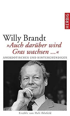 Willy Brandt Auch Darüber Wird Gras Wachsen