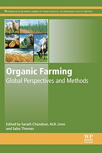 Organic Farming: Global Perspectives and Methods (Woodhead Publishing Series in Food Science, Technology and Nutrition)