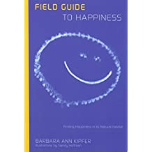 Field Guide to Happiness: Finding Happiness in Its Natural Habitat