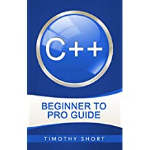 C++: Beginner to Pro Guide (C++ Programming 2016)