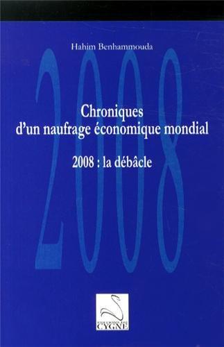 Chroniques d'un naufrage économique mondial : 2008 : la débâcle