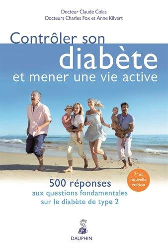Contrà´ler son diabète et mener une vie active : 500 réponses aux questions fondamentales