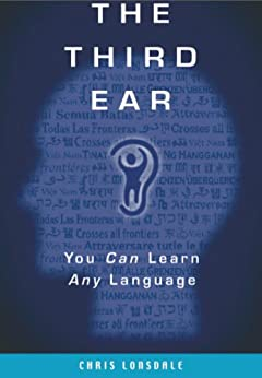 The Third Ear: You Can Learn Any Language (English Edition) par [Lonsdale, Chris]