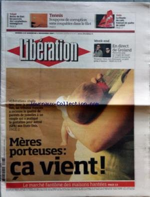 LIBERATION [No 8240] du 03/11/2007 - TCHAD - ARCHE DE ZOE - LES PARENTS DES ORPHELINS TEMOIGNENT - TENNIS - SOUPCONS DE CORRUPTION SANS COUPABLES DANS LE FILET - VOILE - LA ROUTE DU CAFE TRANSAT EN QUETE DE SOLEIL - WEEK-END - EN DIRECT DE GROLAND - MERES PORTEUSES CA VIENT - LE MARCHE FANTOME DES MAISONS HANTEES - PORTRAIT - VIGGO MORTENSEN EN 7 DATES - 49 ANS CET ACTEUR MAJESTUEUX CONSACRE SUR LE TARD EST HOMME DE MAIN CHEZ CRONENBERG - L'OVNI PLEASE L'OVNI - JE ME SENS ARGENTIN QUAND JE VAIS