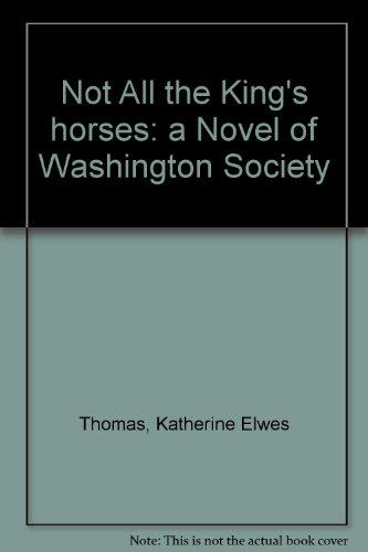 Not All the King's horses: a Novel of Washington Society