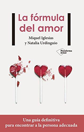 La fórmula del amor: Una guía definitiva para encontrar la persona adecuada por Miquel Iglesias