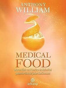 Medical Medium - Medical Food: Warum Obst und Gemüse als Heilmittel potenter sind als jedes Medikament