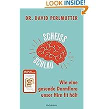 Scheißschlau: Wie eine gesunde Darmflora unser Hirn fit hält (German Edition)
