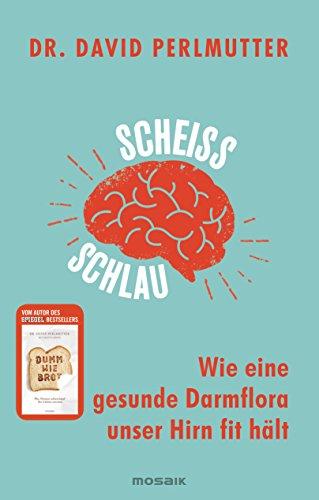 Scheißschlau: Wie eine gesunde Darmflora unser Hirn fit hält von [Perlmutter, David]