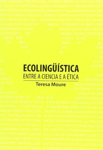 Ecolingüística. Entre a ciencia e a ética (Ciencia Aberta) por Teresa Moure