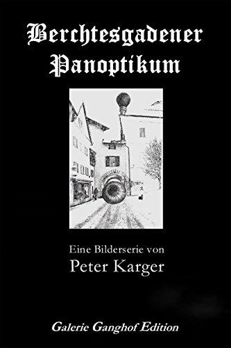 Berchtesgadener Panoptikum: Eine Bilderserie von Peter Karger