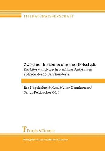 Zwischen Inszenierung und Botschaft: Zur Literatur von deutschsprachigen Autorinnen ab Ende des 20. Jahrhunderts (Literaturwissenschaft, Band 4)