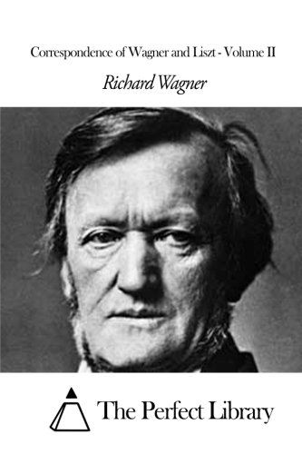 Correspondence of Wagner and Liszt - Volume II: 2