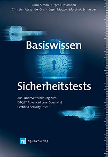 Basiswissen Sicherheitstests: Aus- und Weiterbildung zum ISTQB® Advanced Level Specialist - Certified Security Tester Security Tester