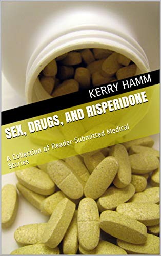 Descargar Libros Gratis Sex, Drugs, and Risperidone: A Collection of Reader-Submitted Medical Stories Epub O Mobi