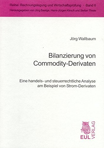 Bilanzierung von Commodity-Derivaten: Eine handels- und steuerrechtliche Analyse am Beispiel von Strom-Derivaten (Rechnungslegung und Wirtschaftsprüfung)