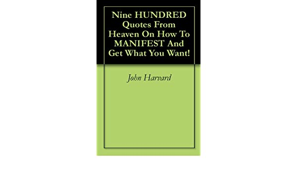 Nine HUNDRED Quotes From Heaven On How To MANIFEST And Get What You Want!