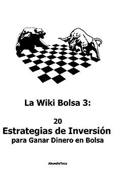 La Wiki Bolsa 3: 20 Estrategias de Inversión para Ganar Dinero en Bolsa (Enciclopedia Bursátil y Monetaria) de [AbundioTeca]