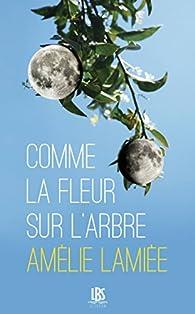 Comme la fleur sur l'arbre par Amélie Lamiée