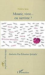 Mourir, vivre... ou survivre ? : Itinéraire d'un Educateur spécialisé