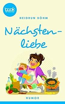 Nächstenliebe (Kurzgeschichte, Humor) (Die 'booksnacks' Kurzgeschichten Reihe) (German Edition) by [Böhm, Heidrun]