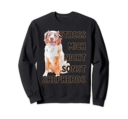Stress mich nicht sonst Shepherds Australian Aussie Sweatshirt Australian Shepherd Sweatshirt