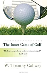 The Inner Game of Golf by W. Timothy Gallwey (2009-01-06)