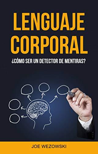 Lenguaje Corporal: ¿cómo Ser Un Detector De Mentiras? de [Wezowski, Joe