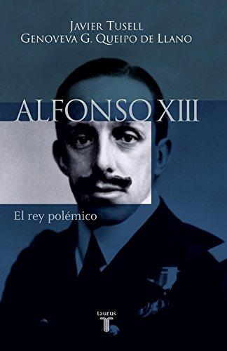 Alfonso XIII: el rey polémico (Historia) por José Luis Martín Rodríguez
