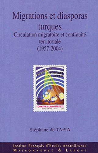 Migrations et diasporas turques: Circulation migratoire et continuite territoriale (1957-2004) (Passé ottoman, présent turc) par Stéphane de Tapia