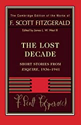 Fitzgerald: The Lost Decade: Short Stories From Esquire, 1936–1941 (The Cambridge Edition of the Works of F. Scott Fitzgerald)