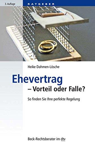 Ehevertrag - Vorteil oder Falle?: So finden Sie Ihre perfekte Regelung (Beck-Rechtsberater im dtv 51216)